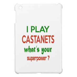 I play Castanets. what's your superpower ? Cover For The iPad Mini