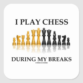 I Play Chess During My Breaks (Reflective Chess) Square Sticker