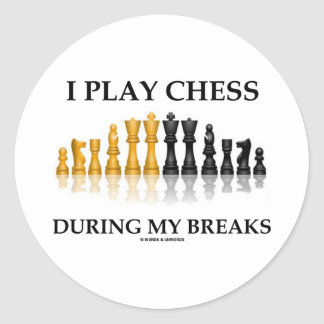I Play Chess During My Breaks (Reflective Chess) Classic Round Sticker
