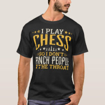 I Play Chess So I Don't Punch People In The Throat T-Shirt