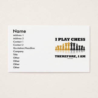 I Play Chess Therefore, I Am (Chess Saying) Business Card