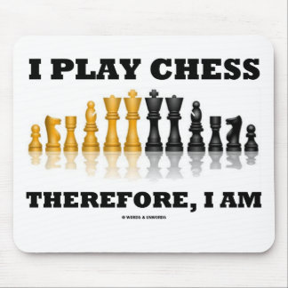 I Play Chess Therefore, I Am (Chess Set) Mouse Pad