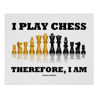 I Play Chess Therefore, I Am (Chess Set) Poster
