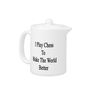 I Play Chess To Make The World Better