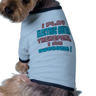 I play electric guitar therefore, I'm awesome! Doggie Tshirt