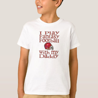 I play fantasy football with daddy T-Shirt