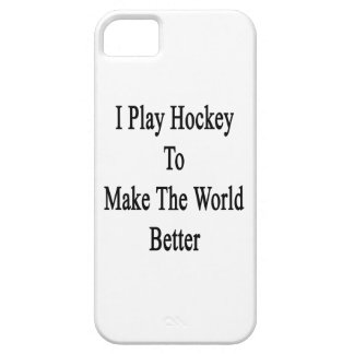 I Play Hockey To Make The World Better iPhone 5 Covers