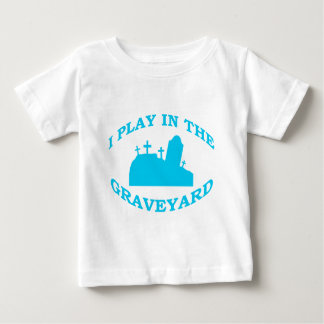 I Play in the Graveyard Baby T-Shirt