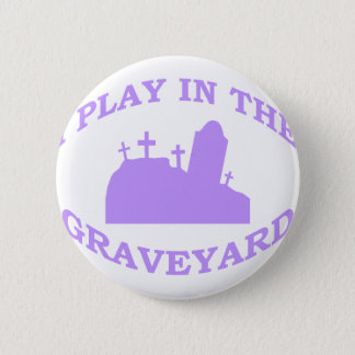 I Play in the Graveyard Button
