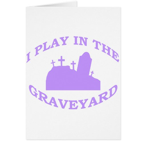 I Play in the Graveyard Greeting Card