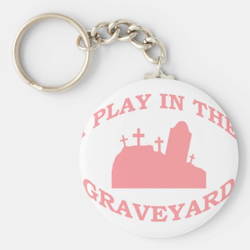 I Play in the Graveyard Keychain