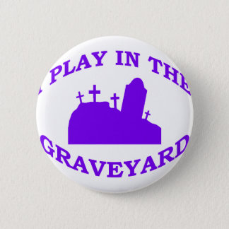 I Play in the Graveyard Pinback Button