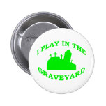 I Play in the Graveyard Pins
