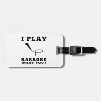 I Play Karaoke Tag For Luggage