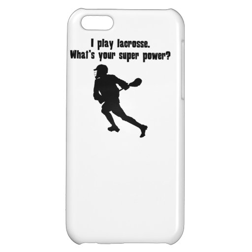I Play Lacrosse. What's Your Super Power? iPhone 5C Covers