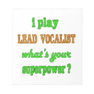 I Play Lead Vocalist Scratch Pad