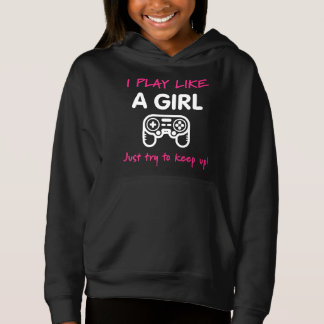 I Play Like a Girl Just Try to Keep Up! Hoodie
