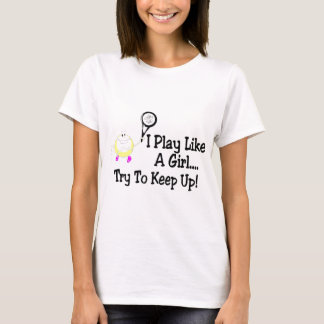I Play Like A Girl Try To Keep Up Tennis T-Shirt