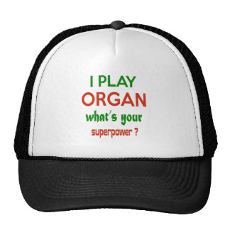 I play Organ what's your superpower ? Trucker Hat