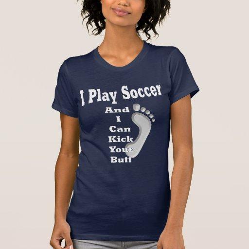 I Play Soccer... Tee Shirt