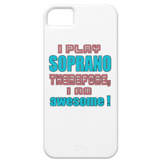 I play Soprano therefore, I'm awesome! iPhone 5 Cases