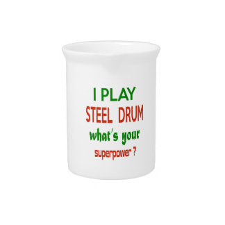 I play Steel Drum what's your superpower ? Beverage Pitchers