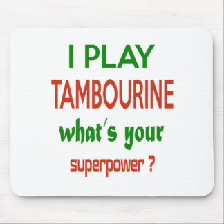 I play Tambourine what's your superpower ? Mouse Pad