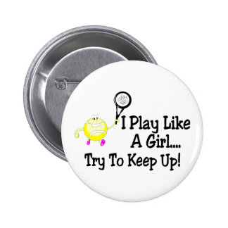 I Play Tennis Like A Girl Try To Keep Up Pin