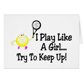 I Play Tennis Like A Girl Try To Keep Up Card