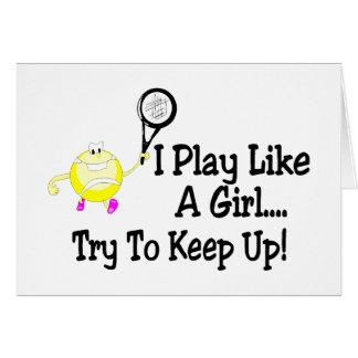 I Play Tennis Like A Girl Try To Keep Up Card