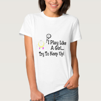 I Play Tennis Like A Girl Try To Keep Up Shirt