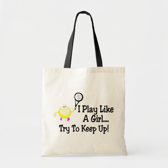 I Play Tennis Like A Girl Try To Keep Up Tote Bag