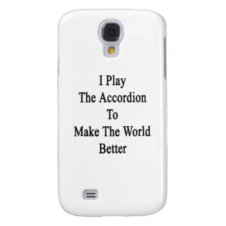 I Play The Accordion To Make The World Better Samsung Galaxy S4 Case