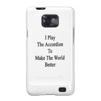 I Play The Accordion To Make The World Better Galaxy SII Cover