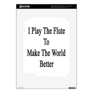 I Play The Flute To Make The World Better iPad 3 Skin