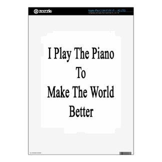 I Play The Piano To Make The World Better iPad 3 Skin