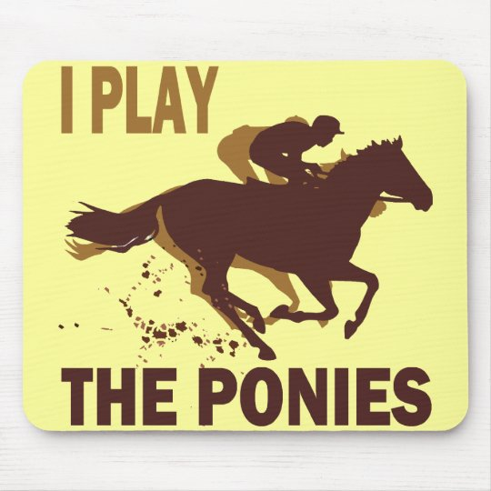 I Play The Ponies Mouse Pad