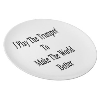 I Play The Trumpet To Make The World Better Party Plate