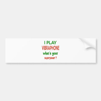 I play Vibraphone what's your superpower ? Car Bumper Sticker