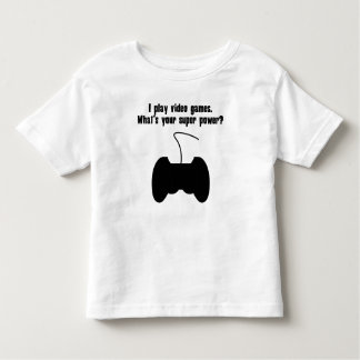 I Play Video Games. What's Your Super Power? Toddler T-shirt