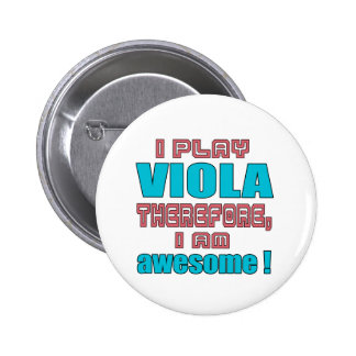 I play Viola therefore, I'm awesome! Pinback Button