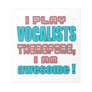 I play Vocalists therefore, I'm awesome! Scratch Pad