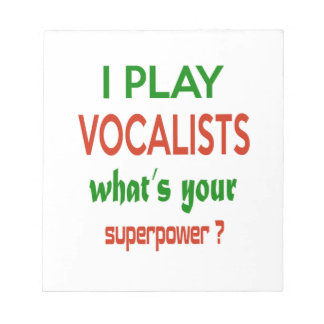 I play Vocalists what's your superpower ? Memo Notepads