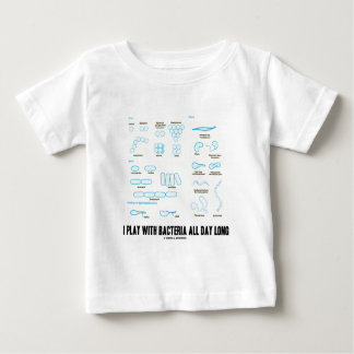 I Play With Bacteria All Day Long (Morphology) Baby T-Shirt