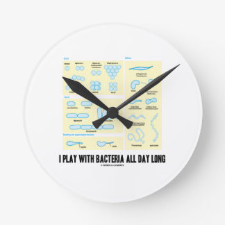 I Play With Bacteria All Day Long (Morphology) Round Clock
