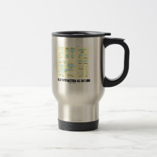 I Play With Bacteria All Day Long (Morphology) Travel Mug