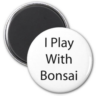 I Play With Bonsai Black Text Fridge Magnets