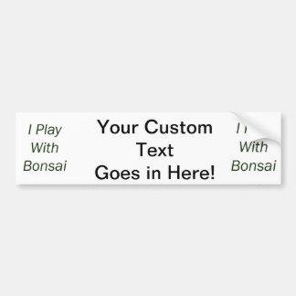 I Play With Bonsai green Text Car Bumper Sticker