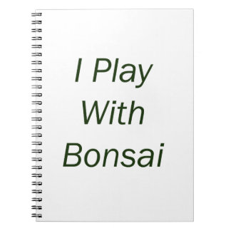 I Play With Bonsai green Text Notebook