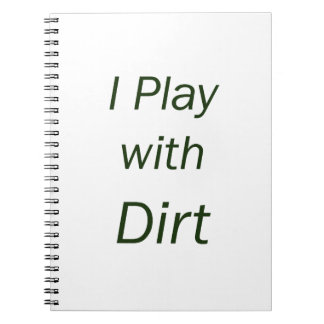 I Play With Dirt Green Letters Spiral Notebook